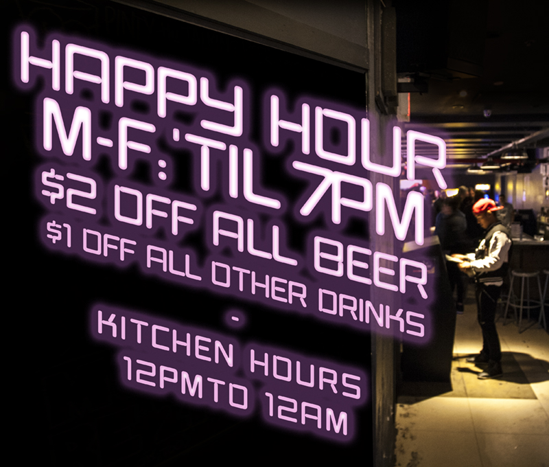 Barcade® St. Mark's Happy Hour - MONDAY THROUGH FRIDAY UNTIL 7PM $2 OFF ALL BEER and $1 OFF ALL OTHER DRINKS | KITCHEN HOURS 12pm to 12am