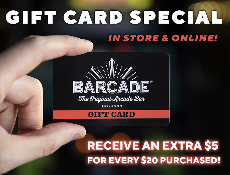 Barcade® Gift Card Deal: Online and In-store - Receive and extra $5 for every $20 Purchased